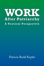 Work After Patriarchy - A Pastoral Perspective ebook by Patricia Budd Kepler