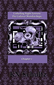 Unfurling Night Terrors: The Cadaver Mundus Saga, Chapter 1 ebook by KN Schultz