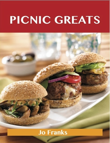 Picnic Greats: Delicious Picnic Recipes, The Top 77 Picnic Recipes ebook by Jo Franks