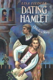 Dating Hamlet - Ophelia's Story ebook by Lisa Fiedler