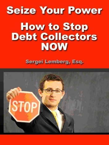 Seize Your Power: How To Stop Debt Collectors Now (Mobi Classics) ebook by Lemberg Sergei