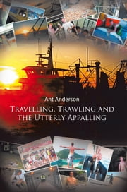 Travelling, Trawling and the Utterly Appalling ebook by Ant Anderson