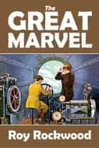 The Great Marvel Adventure Series ebook by Roy Rockwood