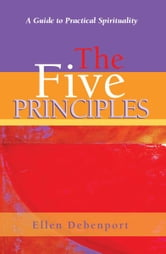 The Five Principles - A Guide to Practical Spirituality ebook by Ellen Debenport