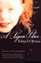 A Pagan Place ebook by Edna O'Brien