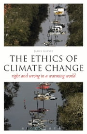 The Ethics of Climate Change - Right and Wrong in a Warming World ebook by James Garvey