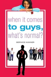 When It Comes to Guys, What's Normal? ebook by Bernice Kanner