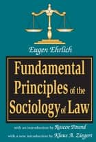 Fundamental Principles of the Sociology of Law ebook by Eugene Ehrlich, Klaus A. Ziegert