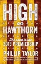 High on Hawthorn - The Road to the 2013 Premiership ebook by Philliip Taylor