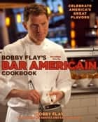 Bobby Flay's Bar Americain Cookbook ebook by Bobby Flay,Stephanie Banyas,Sally Jackson
