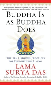 Buddha Is as Buddha Does - The Ten Original Practices for Enlightened Living ebook by Surya Das