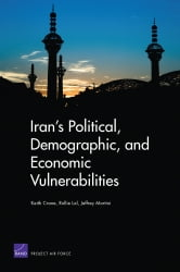Iran's Political, Demographic, and Economic Vulnerabilities ebook by Keith Crane,Rollie Lal