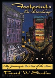 Footprints on Broadway - My Journey to the Feet of the Stars ebook by David W. Shaffer