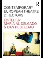 Contemporary European Theatre Directors ebook by Maria M. Delgado, Dan Rebellato