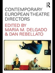 Contemporary European Theatre Directors ebook by Maria M. Delgado,Dan Rebellato