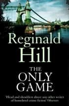 The Only Game ebook by Reginald Hill