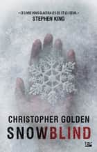 Snowblind ebook by Christopher Golden, Benoît Domis