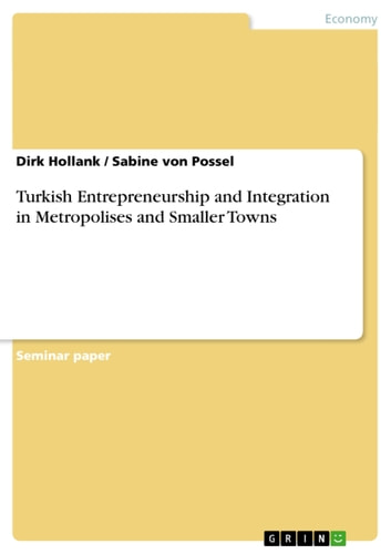 Turkish Entrepreneurship and Integration in Metropolises and Smaller Towns ebook by Dirk Hollank,Sabine von Possel