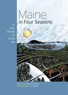 Maine in Four Seasons - 20 Poets Celebrate the Turning Year ebook by Wesley McNair
