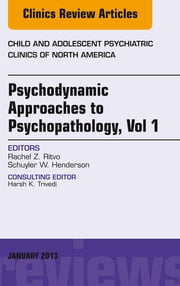 Psychodynamic Approaches to Psychopathology, vol 1, An Issue of Child and Adolescent Psychiatric Clinics of North America, ebook by Rachel Z Ritvo,Schuyler W. Henderson