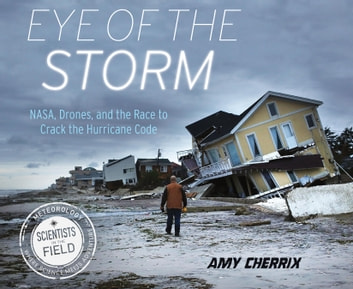 Eye of the Storm - NASA, Drones, and the Race to Crack the Hurricane Code ebook by Amy Cherrix
