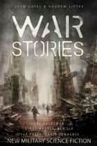 War Stories ebook by Jaym Gates, Andrew Liptak
