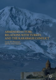 Armenia's Future, Relations with Turkey, and the Karabagh Conflict ebook by Levon Ter-Petrossian, Arman Grigoryan