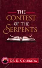 The Contest of the Serpents ebook by Dr. D. K. Olukoya