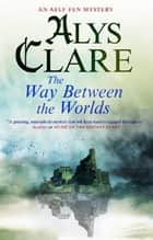 Way Between the Worlds ebook by Alys Clare