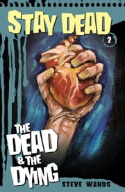 Stay Dead 2: The Dead and The Dying ebook by Steve Wands