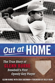 Out at Home - The True Story of Glenn Burke, Baseball's First Openly Gay Player ebook by Glenn Burke,Erik Sherman