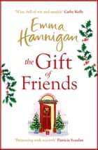 The Gift of Friends - The perfect feel-good and heartwarming story to curl up with this winter ebook by Emma Hannigan