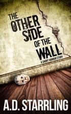 The Other Side of the Wall (A Short Horror Story) ebook by AD Starrling