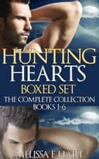 Hunting Hearts: Boxed Set (The Complete Collection, Books 1-6) (Werewolf Romance - Paranormal Romance) ebook by Melissa F. Hart