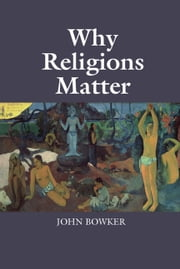 Why Religions Matter ebook by John Bowker