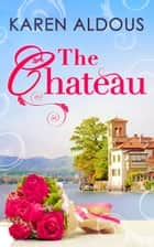 The Chateau ebook by Karen Aldous