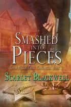Smashed into Pieces ebook by Scarlet Blackwell