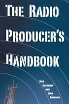 The Radio Producer's Handbook ebook by Rick Kaempfer,John Swanson