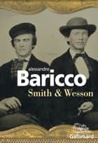 Smith & Wesson ebook by Alessandro Baricco, Lise Caillat