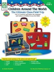 Children Around the World: The Ultimate Class Field Trip, Grades PK - 2: Visit 14 Countries and Explore the Languages and Cultures of Children Across ebook by Woodfield, Marilee Whiting