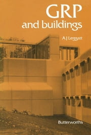 GRP and Buildings: A Design Guide for Architects and Engineers ebook by Leggatt, Alec