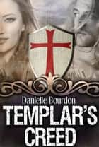 Templar's Creed ebook by Danielle Bourdon