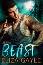 Alpha Beast ebook by Eliza Gayle