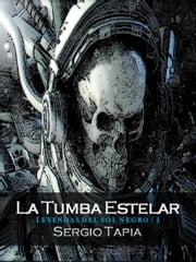 La Tumba Estelar ebook by Sergio Tapia