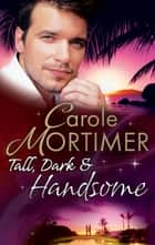 Tall, Dark & Handsome: The Infamous Italian's Secret Baby / Pregnant by the Millionaire / Liam's Secret Son (Mills & Boon M&B) ebook by Carole Mortimer