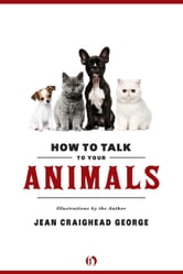 How to Talk to Your Animals ebook by Jean Craighead George,Jean Craighead George