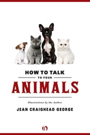 How to Talk to Your Animals ebook by Jean Craighead George, Jean Craighead George