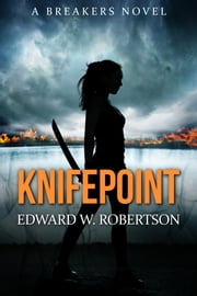 Knifepoint ebook by Edward W. Robertson