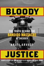 Bloody Justice - The Truth Behind the Bandido Massacre at Shedden ebook by Anita Arvast