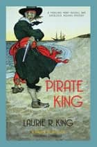 Pirate King - A thrilling mystery for Mary Russell and Sherlock Holmes ebook by Laurie R. King